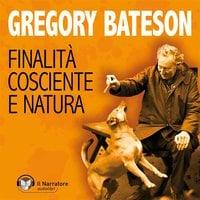 Finalità cosciente e Natura - Gregory Bateson
