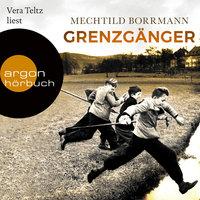 Grenzgänger: Die Geschichte einer verlorenen deutschen Kindheit - Mechtild Borrmann