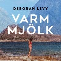 Varm mjölk - Deborah Levy
