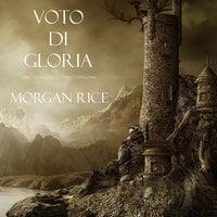 Voto Di Gloria (Libro #5 in L'Anello dello Stregone) - Morgan Rice