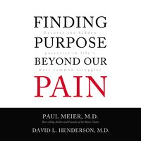Finding Purpose Beyond Our Pain: Uncover the Hidden Potential in Life's Most Common Struggles - David L. Henderson (MD), Paul Meier