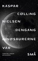 Dengang dinosaurerne var små - Kaspar Colling Nielsen
