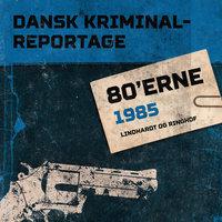 Dansk Kriminalreportage 1985 - Diverse