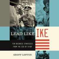 Lead Like Ike: Ten Business Strategies from the CEO of D-Day - Geoff Loftus