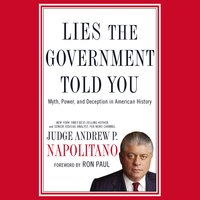 Lies the Government Told You: Myth, Power, and Deception in American History - Andrew P. Napolitano