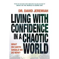 Living with Confidence in a Chaotic World: What on Earth Should We Do Now? - David Jeremiah