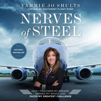 Nerves of Steel: How I Followed My Dreams, Earned My Wings, and Faced My Greatest Challenge - Captain Tammie Jo Shults