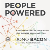 People Powered: How Communities Can Supercharge Your Business, Brand, and Teams - Jono Bacon