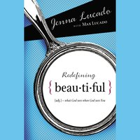 Redefining Beautiful: What God Sees When God Sees You - Max Lucado, Jenna Lucado Bishop