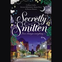 Secretly Smitten: Love Changes Everything - Colleen Coble, Diann Hunt, Kristin Billerbeck, Denise Hunter