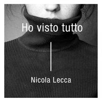 Ho visto tutto - Nicola Lecca