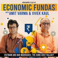 Economic Fundas Episode 1 - Vietnam and Bad Marriages: The Sunk Cost Fallacy - Amit Varma, Vivek Kaul