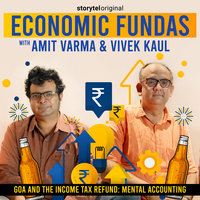 Economic Fundas Episode 2 - Goa and the Income Tax Refund: Mental Accounting - Amit Varma,Vivek Kaul