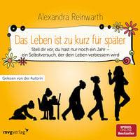 Das Leben ist zu kurz für später - Alexandra Reinwarth