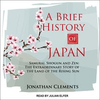 A Brief History of Japan: Samurai, Shogun and Zen– The Extraordinary Story of the Land of the Rising Sun - Jonathan Clements