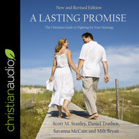 A Lasting Promise: The Christian Guide to Fighting For Your Marriage - Scott M. Stanley, Milt Bryan, Savanna McCain, Daniel Trathen