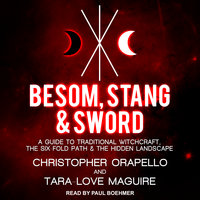 Besom, Stang & Sword: A Guide to Traditional Witchcraft, the Six Fold Path and the Hidden Landscape - Tara-Love Maguire, Christopher Orapello