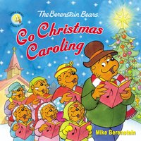 The Berenstain Bears Go Christmas Caroling - Mike Berenstain
