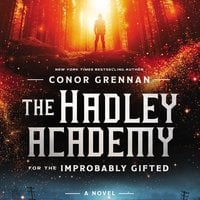 The Hadley Academy for the Improbably Gifted - Conor Grennan