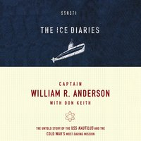 The Ice Diaries: The Untold Story of the Cold War's Most Daring Mission - Don Keith,Captain William R. Anderson