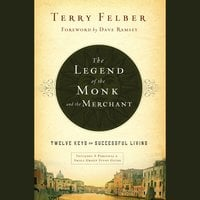 The Legend of the Monk and the Merchant: Twelve Keys to Successful Living - Terry Felber