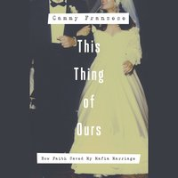This Thing of Ours: How Faith Saved My Mafia Marriage - Cammy Franzese