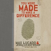 You Were Made to Make a Difference - Max Lucado, Jenna Lucado Bishop