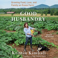 Good Husbandry: A Memoir - Kristin Kimball