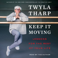 Keep It Moving: Lessons for the Rest of Your Life - Twyla Tharp