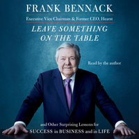 Leave Something on the Table: And Other Surprising Lessons for Success in Business and in Life - Frank Bennack