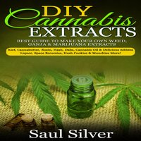 DIY Cannabis Extracts - Saul Silver