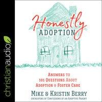 Honestly Adoption: Answers to 101 Questions About Adoption and Foster Care - Kristin Berry, Mike Berry