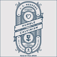 Humble Calvinism: And If I Know the Five Points, But Have Not Love - J.A. Medders
