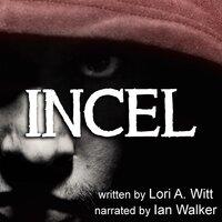 Incel - Lori A. Witt