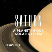 Saturn: A Planet in our Solar System - Jason Hill