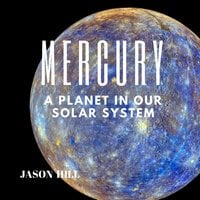 Mercury: A Planet in our Solar System - Jason Hill