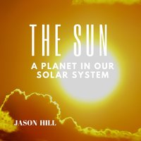 The Sun: A Planet in our Solar System - Jason Hill