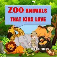 Zoo Animals that kids love - Tony R. Smith
