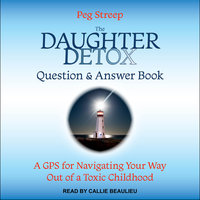 The Daughter Detox Question & Answer Book: A GPS for Navigating Your Way Out of a Toxic Childhood - Peg Streep