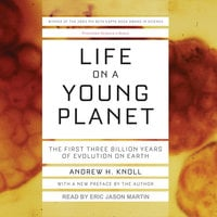 Life on a Young Planet: The First Three Billion Years of Evolution on Earth - Andrew H. Knoll