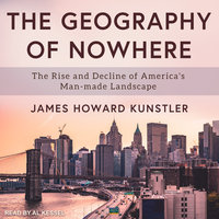 The Geography of Nowhere: The Rise and Decline of America's Man-made Landscape - James Howard Kunstler
