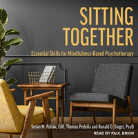 Sitting Together: Essential Skills for Mindfulness-Based Psychotherapy - Ronald D. Siegel,Thomas Pedulla,Susan M. Pollak