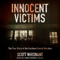 Innocent Victims: The True Story of the Eastburn Family Murders - Scott Whisnant