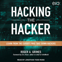 Hacking the Hacker: Learn From the Experts Who Take Down Hackers - Roger A. Grimes