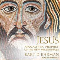 Jesus: Apocalyptic Prophet of the New Millennium - Bart D. Ehrman