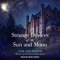 Strange Devices of the Sun and Moon - Lisa Goldstein