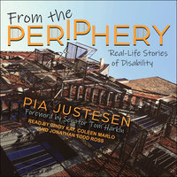 From the Periphery: Real-Life Stories of Disability - Pia Justesen