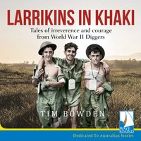 Larrikins in Khaki - Tim Bowden