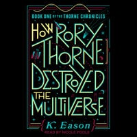 How Rory Thorne Destroyed the Multiverse - K. Eason