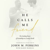 He Calls Me Friend: The Healing Power of Friendship in a Lonely World - John M. Perkins, Karen Waddles